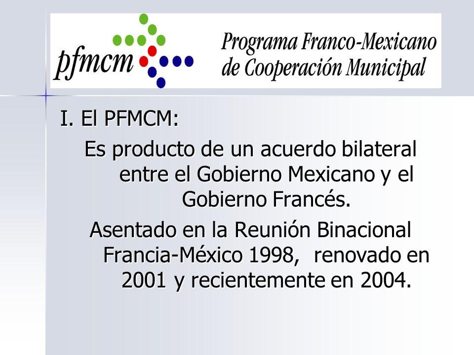 I. El PFMCM: Es producto de un acuerdo bilateral entre el Gobierno Mexicano y el Gobierno Francés.
