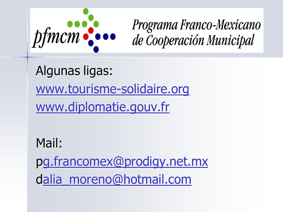 Algunas ligas: www.tourisme-solidaire.org. www.diplomatie.gouv.fr. Mail: pg.francomex@prodigy.net.mx.