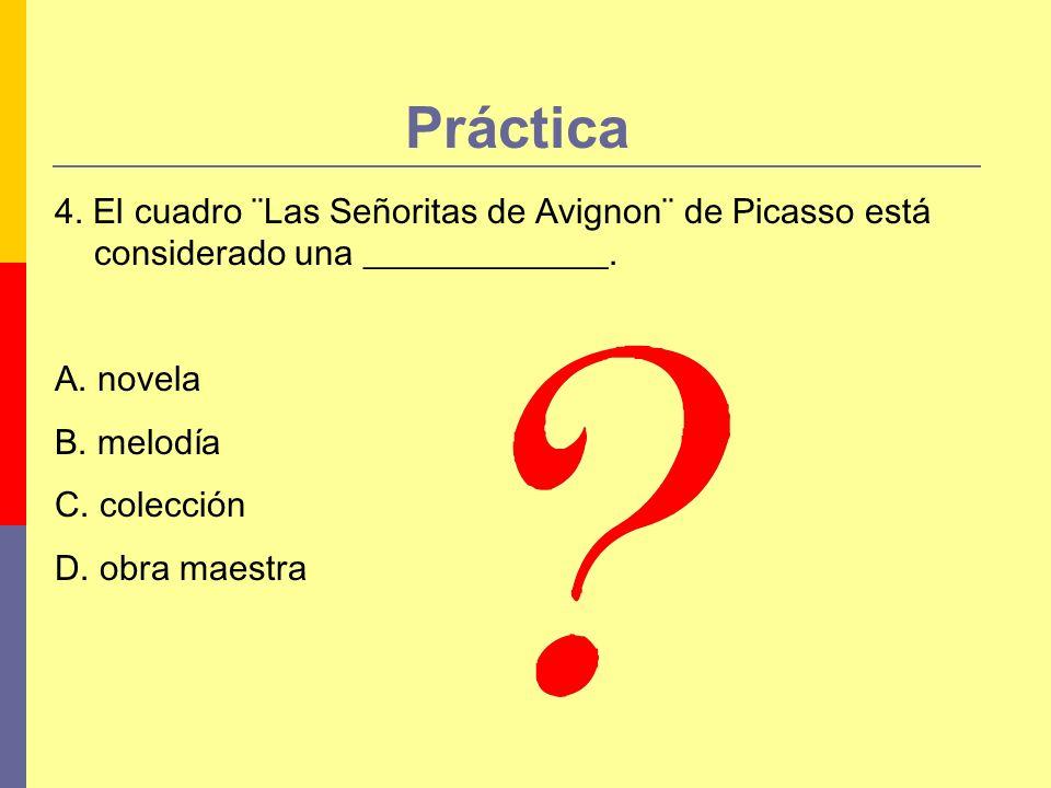 Práctica 4. El cuadro ¨Las Señoritas de Avignon¨ de Picasso está considerado una ______________. A. novela.