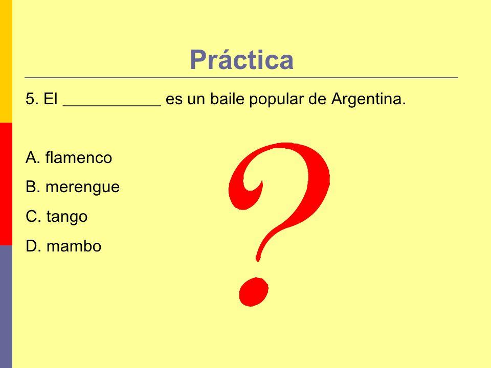 Práctica 5. El ____________ es un baile popular de Argentina.
