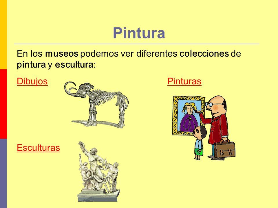Pintura En los museos podemos ver diferentes colecciones de pintura y escultura: Dibujos. Esculturas.