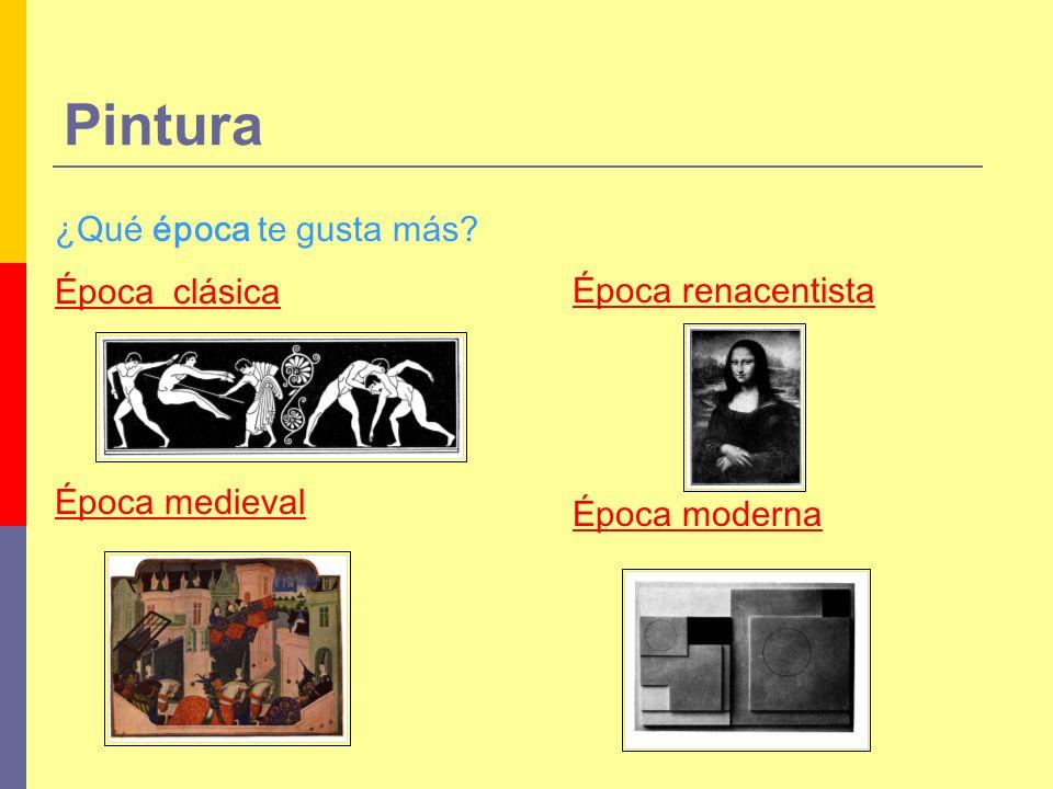 Pintura ¿Qué época te gusta más Época clásica Época renacentista