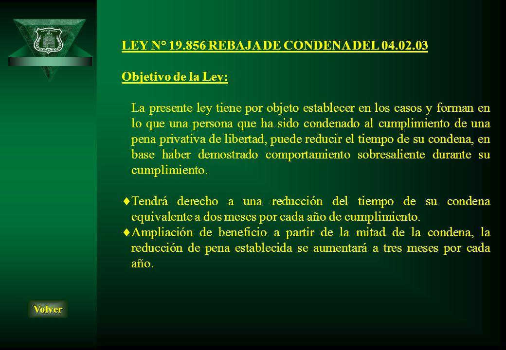 LEY N° 19.856 REBAJA DE CONDENA DEL 04.02.03 Objetivo de la Ley:
