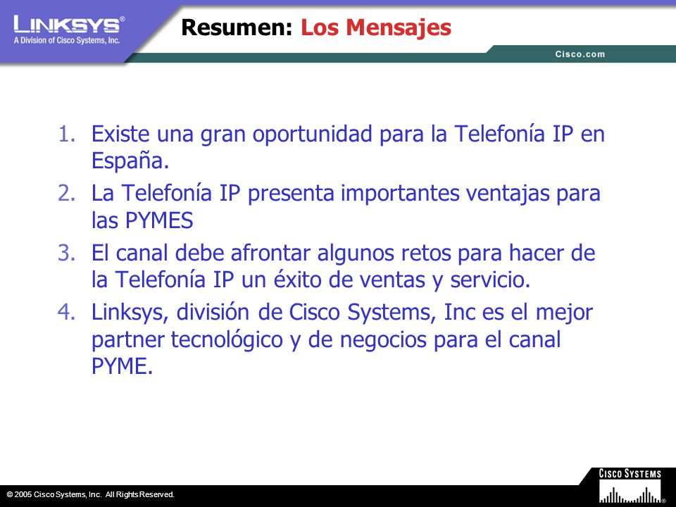 Resumen: Los Mensajes Existe una gran oportunidad para la Telefonía IP en España. La Telefonía IP presenta importantes ventajas para las PYMES.