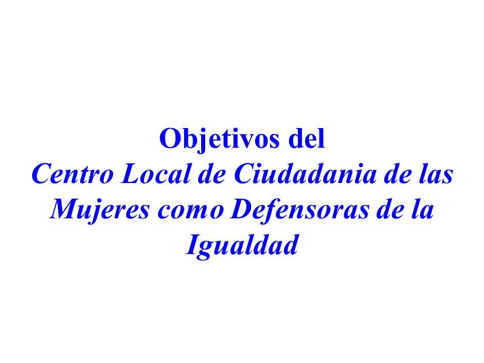 Objetivos del Centro Local de Ciudadania de las Mujeres como Defensoras de la Igualdad