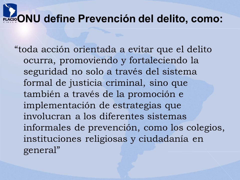 ONU define Prevención del delito, como: