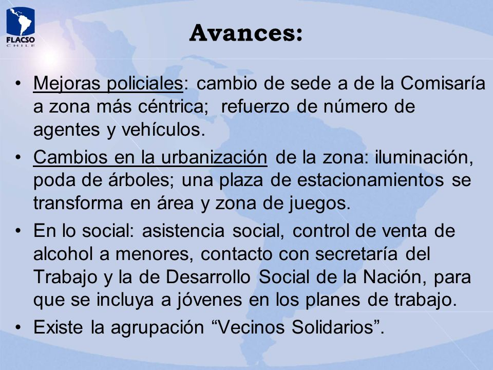 Avances: Mejoras policiales: cambio de sede a de la Comisaría a zona más céntrica; refuerzo de número de agentes y vehículos.