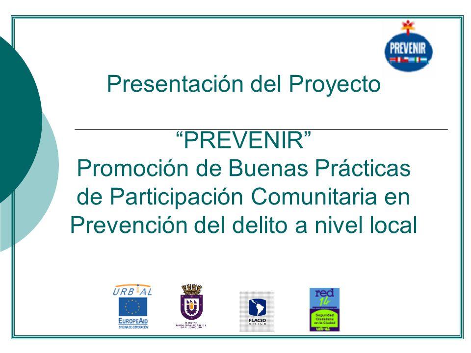 . Presentación del Proyecto PREVENIR Promoción de Buenas Prácticas de Participación Comunitaria en Prevención del delito a nivel local.