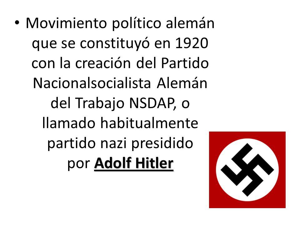 Movimiento político alemán que se constituyó en 1920 con la creación del Partido Nacionalsocialista Alemán del Trabajo NSDAP, o llamado habitualmente partido nazi presidido por Adolf Hitler