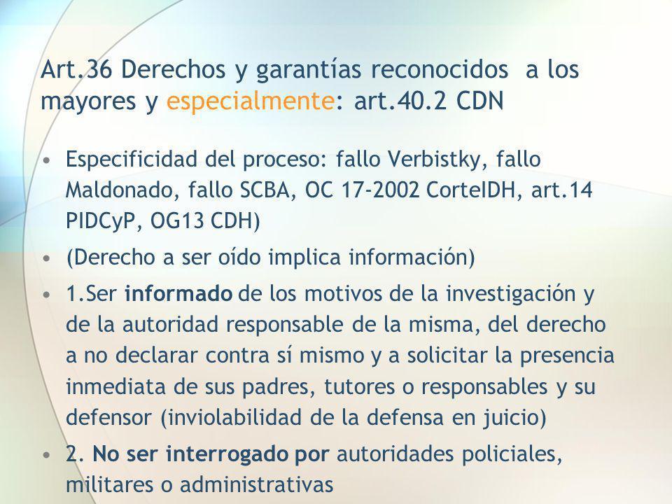 Art.36 Derechos y garantías reconocidos a los mayores y especialmente: art.40.2 CDN