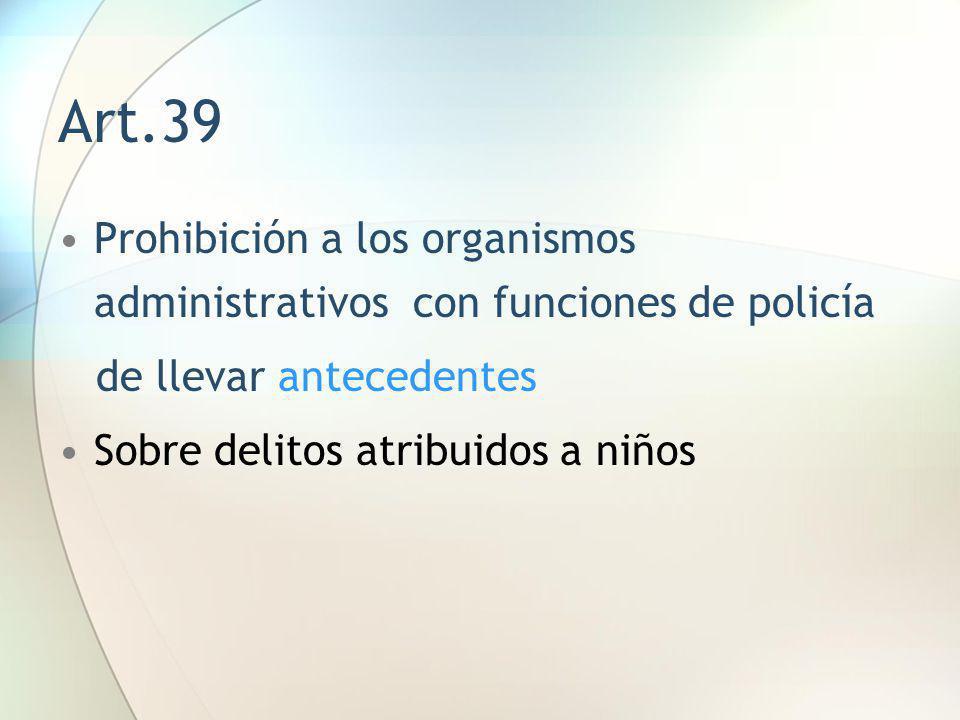 Art.39 Prohibición a los organismos administrativos con funciones de policía. de llevar antecedentes.