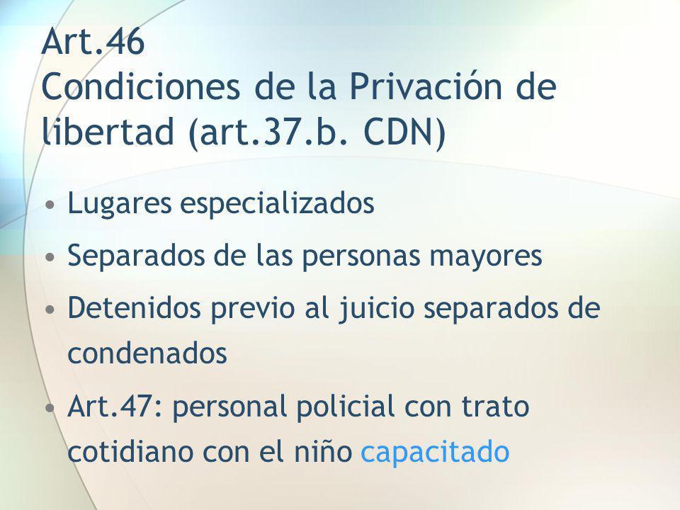 Art.46 Condiciones de la Privación de libertad (art.37.b. CDN)