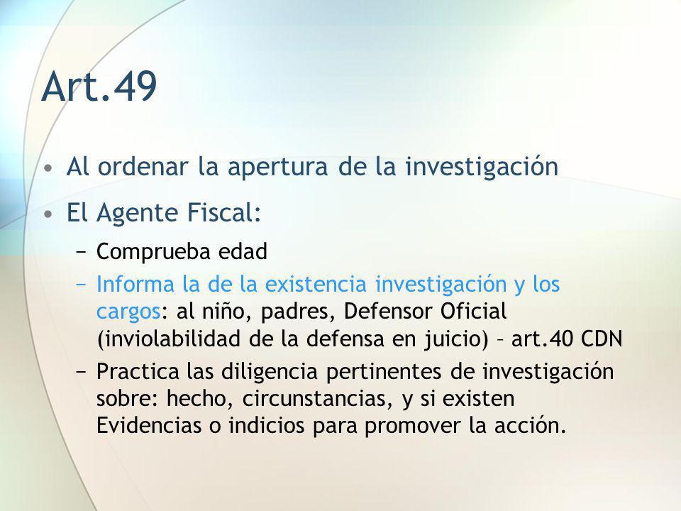 Art.49 Al ordenar la apertura de la investigación El Agente Fiscal: