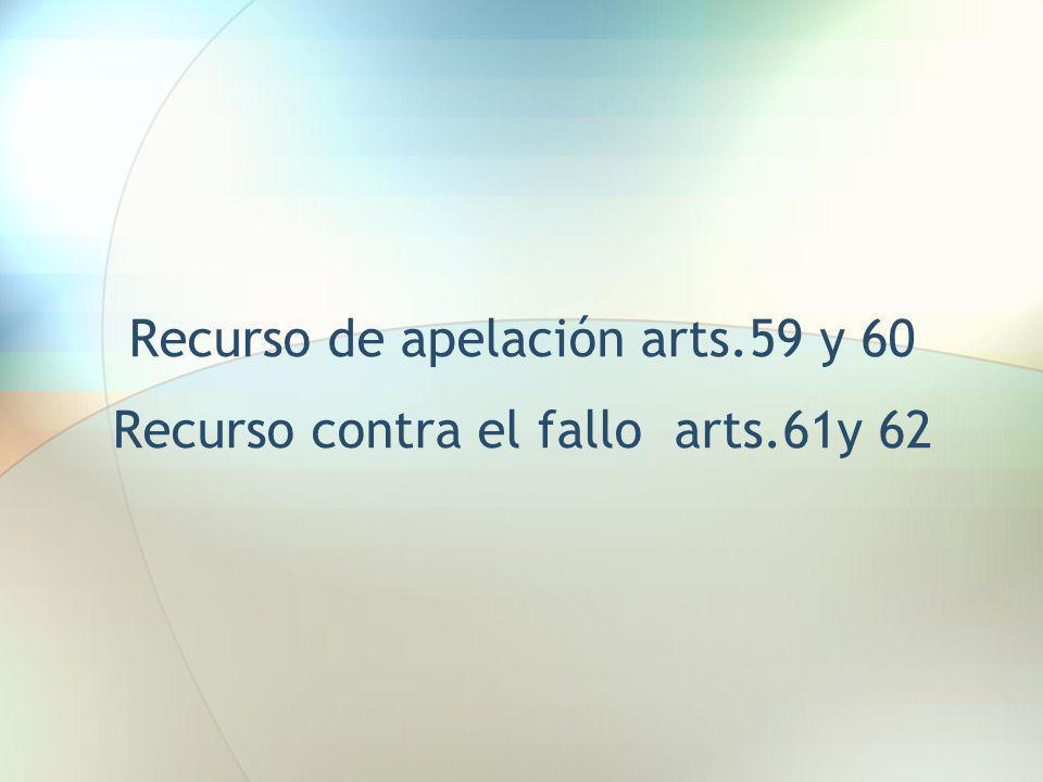 Recurso de apelación arts.59 y 60 Recurso contra el fallo arts.61y 62