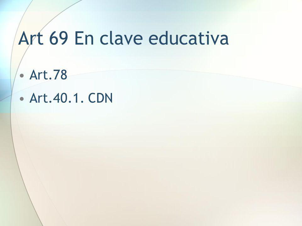 Art 69 En clave educativa Art.78 Art.40.1. CDN
