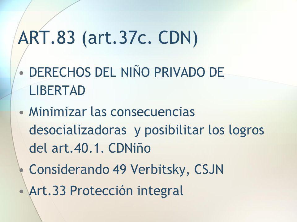 ART.83 (art.37c. CDN) DERECHOS DEL NIÑO PRIVADO DE LIBERTAD