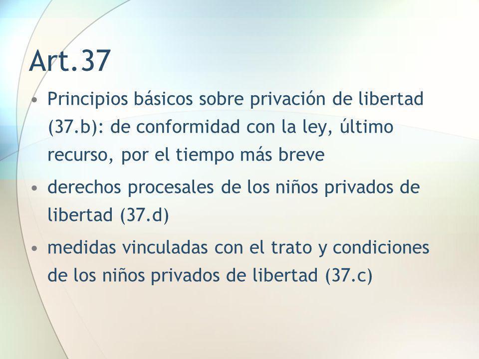 Art.37 Principios básicos sobre privación de libertad (37.b): de conformidad con la ley, último recurso, por el tiempo más breve.
