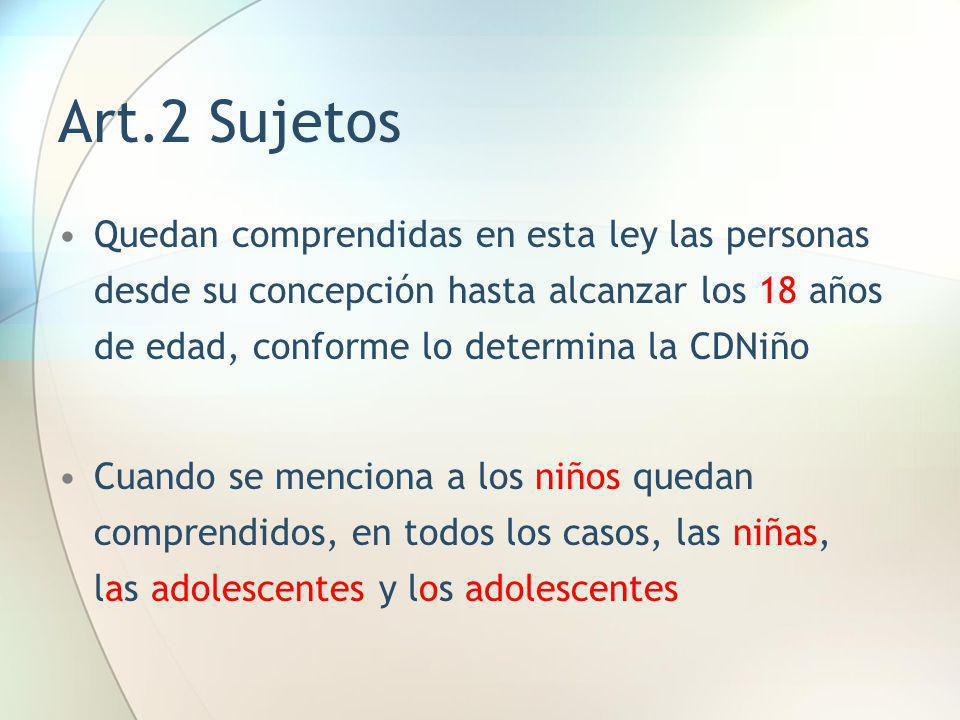 Art.2 Sujetos Quedan comprendidas en esta ley las personas desde su concepción hasta alcanzar los 18 años de edad, conforme lo determina la CDNiño.