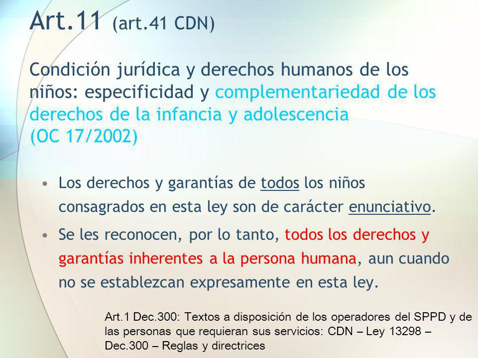 Art.11 (art.41 CDN) Condición jurídica y derechos humanos de los niños: especificidad y complementariedad de los derechos de la infancia y adolescencia (OC 17/2002)