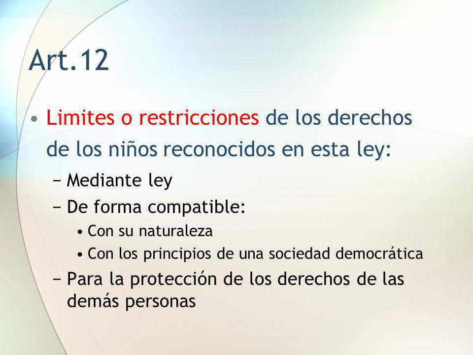 Art.12 Limites o restricciones de los derechos de los niños reconocidos en esta ley: Mediante ley.