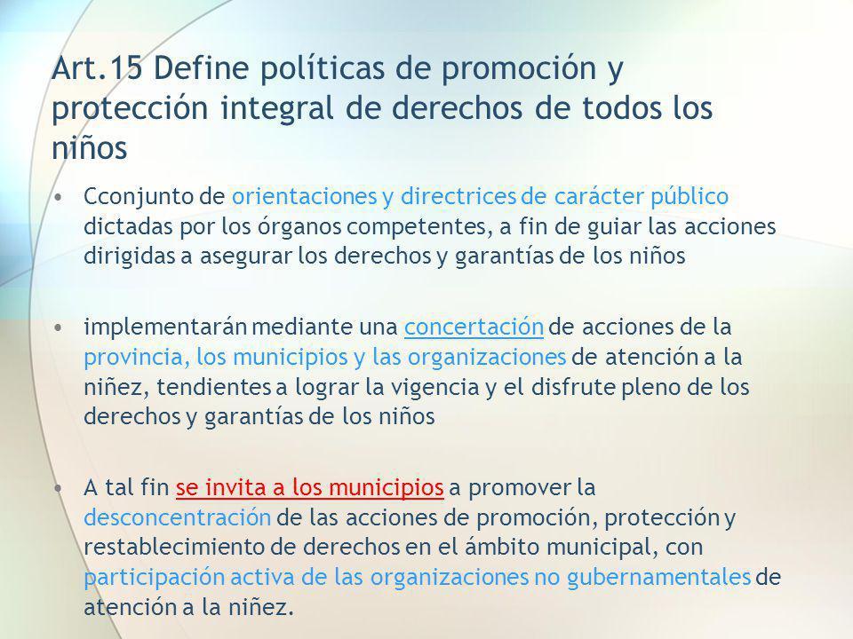 Art.15 Define políticas de promoción y protección integral de derechos de todos los niños