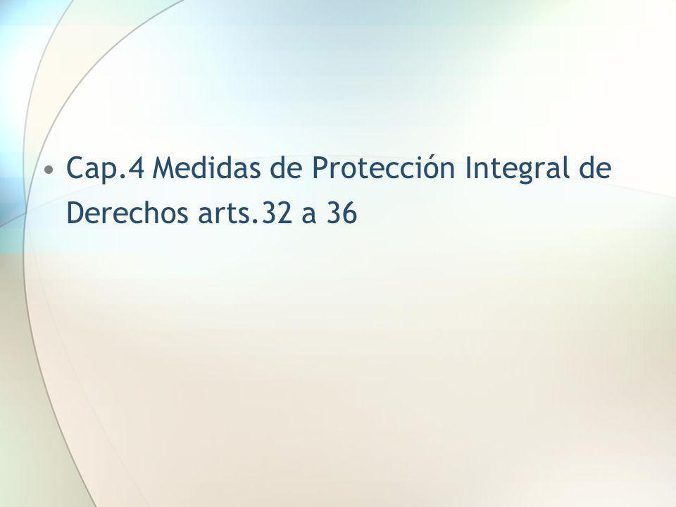 Cap.4 Medidas de Protección Integral de Derechos arts.32 a 36