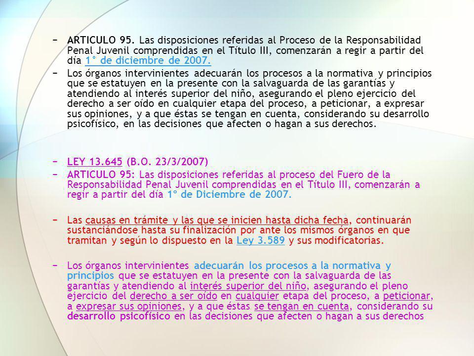 ARTICULO 95. Las disposiciones referidas al Proceso de la Responsabilidad Penal Juvenil comprendidas en el Título III, comenzarán a regir a partir del día 1° de diciembre de 2007.
