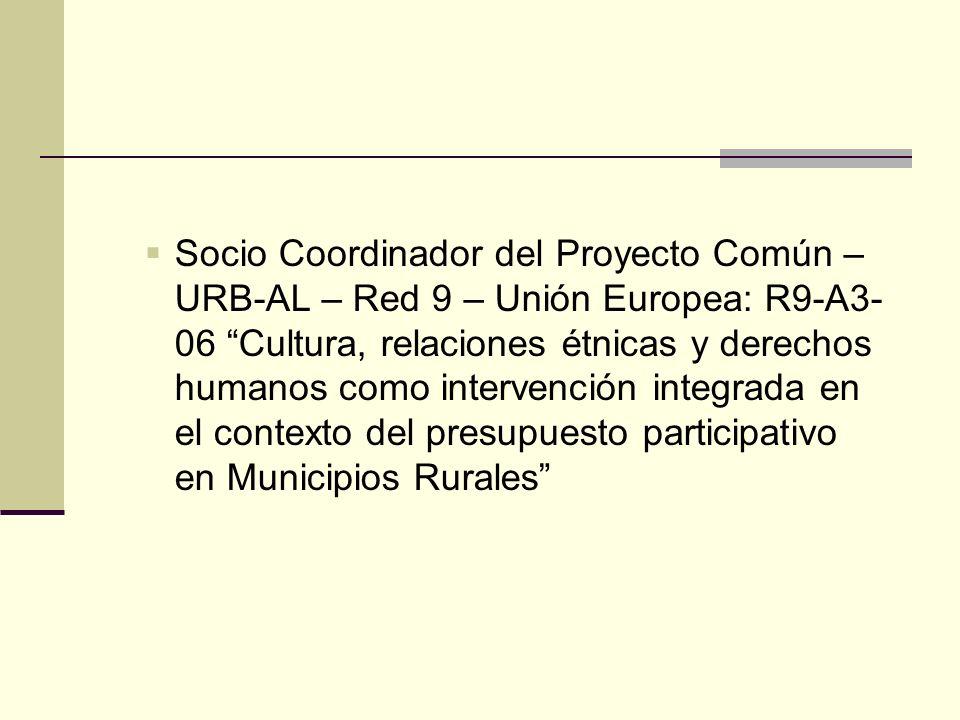Socio Coordinador del Proyecto Común – URB-AL – Red 9 – Unión Europea: R9-A3-06 Cultura, relaciones étnicas y derechos humanos como intervención integrada en el contexto del presupuesto participativo en Municipios Rurales