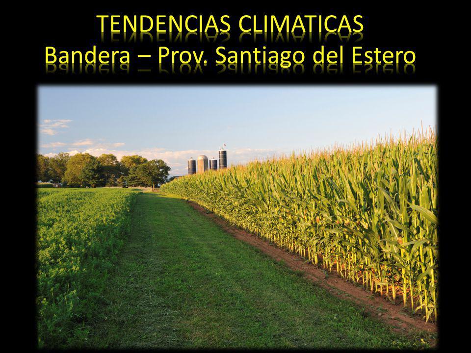 TENDENCIAS CLIMATICAS Bandera – Prov. Santiago del Estero