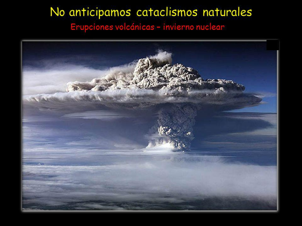 No anticipamos cataclismos naturales