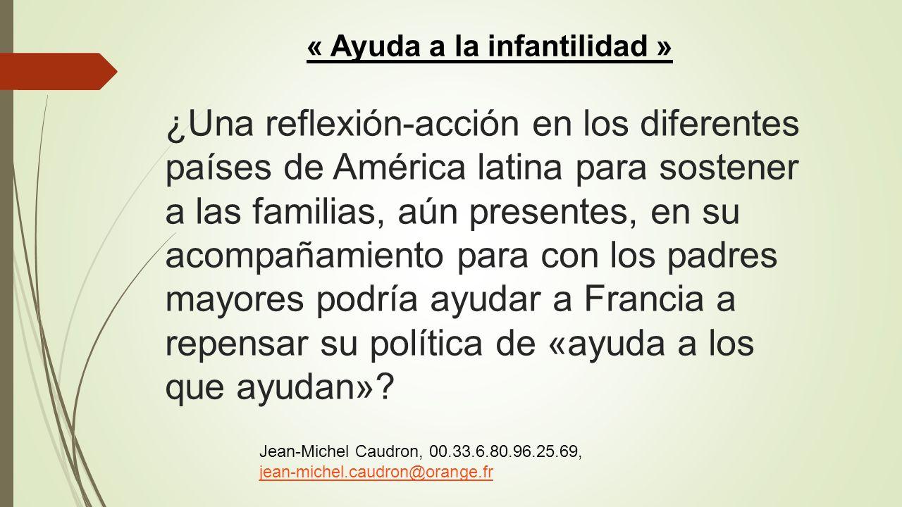 ¿Una reflexión-acción en los diferentes países de América latina para sostener a las familias, aún presentes, en su acompañamiento para con los padres mayores podría ayudar a Francia a repensar su política de «ayuda a los que ayudan»