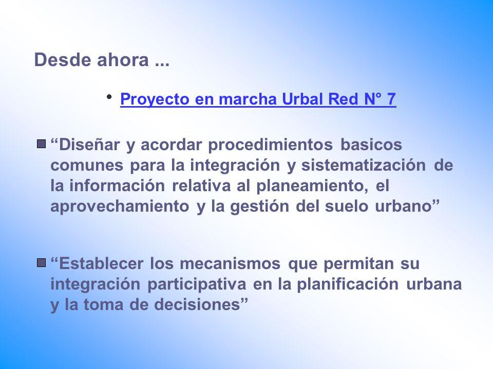 Desde ahora ... Proyecto en marcha Urbal Red N° 7.