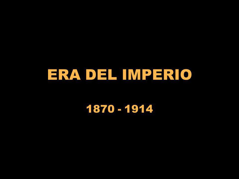ERA DEL IMPERIO 1870 - 1914