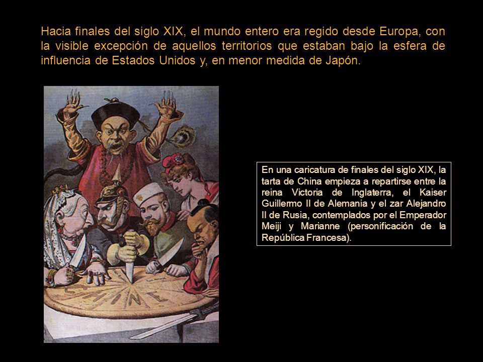 Hacia finales del siglo XIX, el mundo entero era regido desde Europa, con la visible excepción de aquellos territorios que estaban bajo la esfera de influencia de Estados Unidos y, en menor medida de Japón.