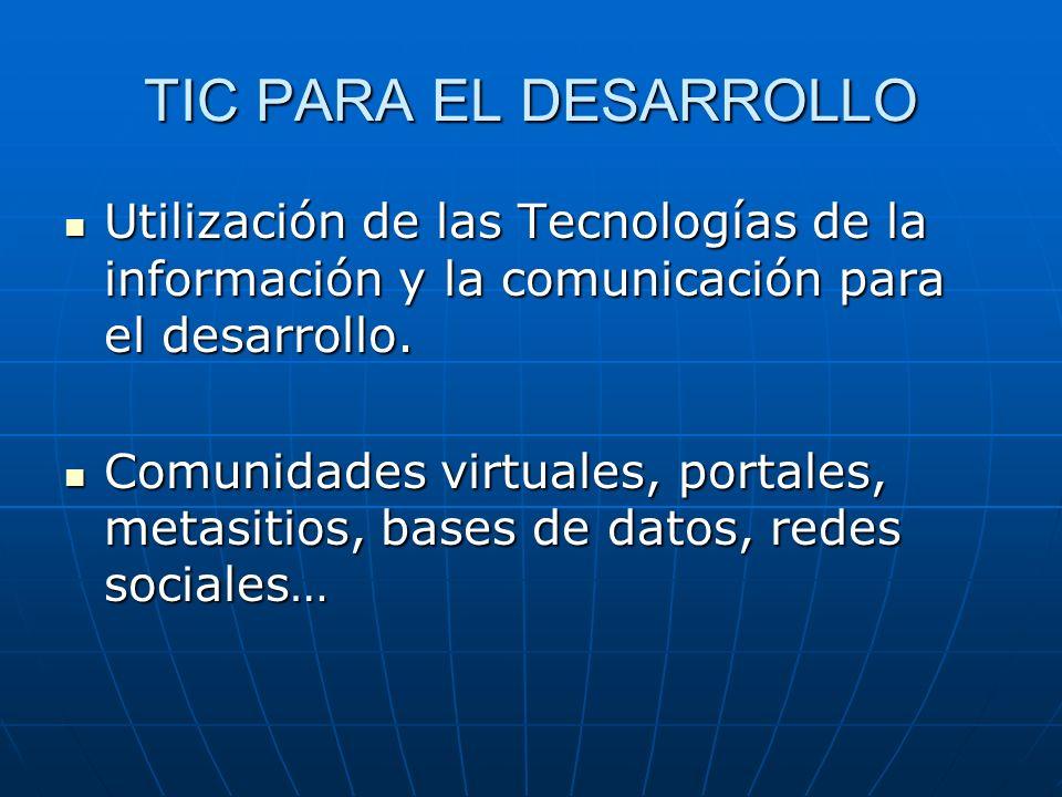 TIC PARA EL DESARROLLOUtilización de las Tecnologías de la información y la comunicación para el desarrollo.