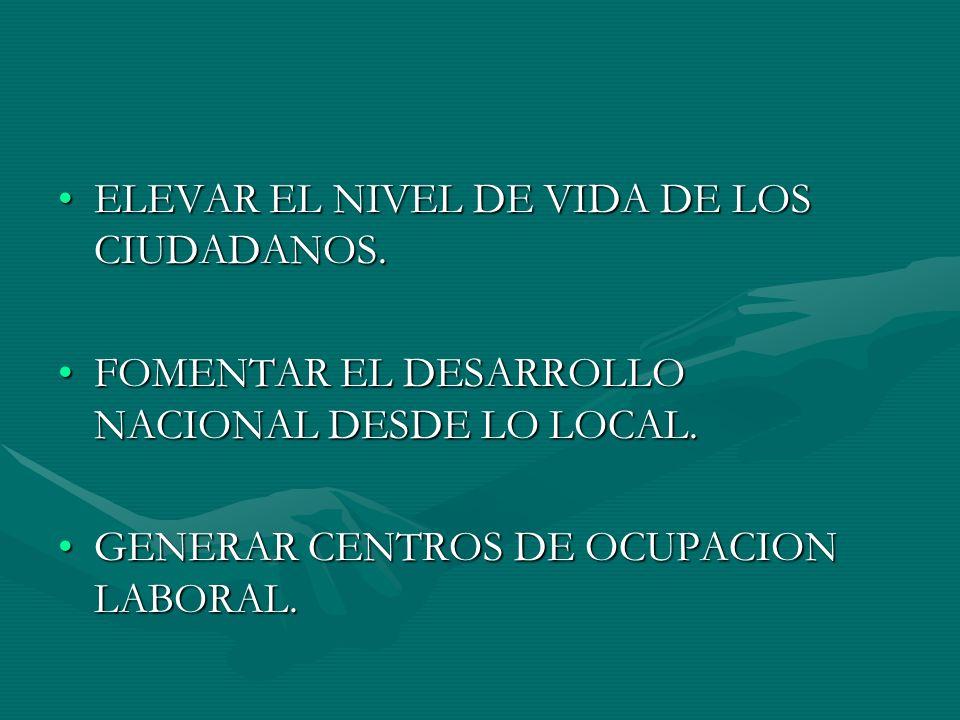 ELEVAR EL NIVEL DE VIDA DE LOS CIUDADANOS.