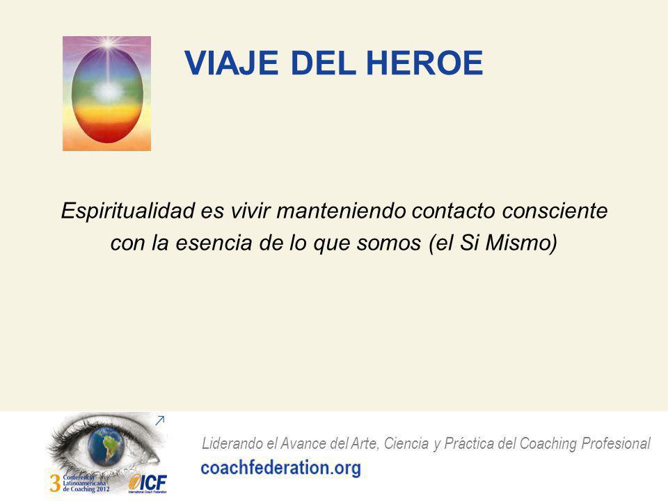 VIAJE DEL HEROE Espiritualidad es vivir manteniendo contacto consciente con la esencia de lo que somos (el Si Mismo)
