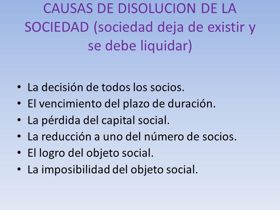 CAUSAS DE DISOLUCION DE LA SOCIEDAD (sociedad deja de existir y se debe liquidar)