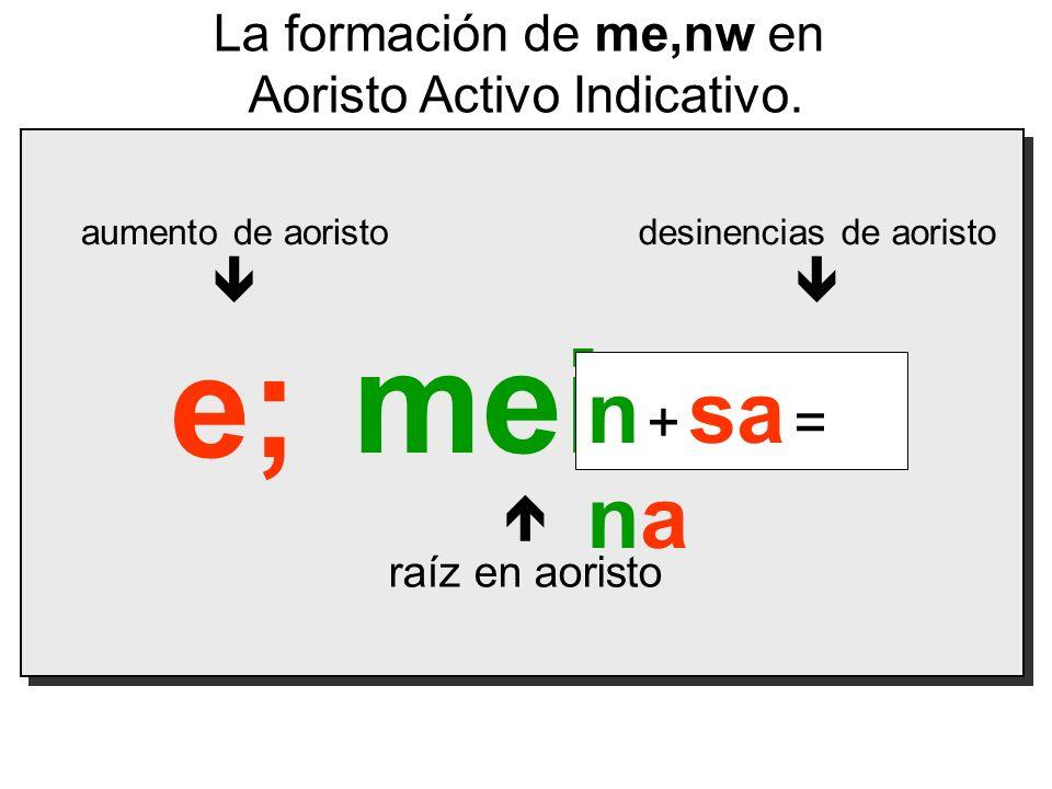 mein e; sa n + sa = na La formación de me,nw en