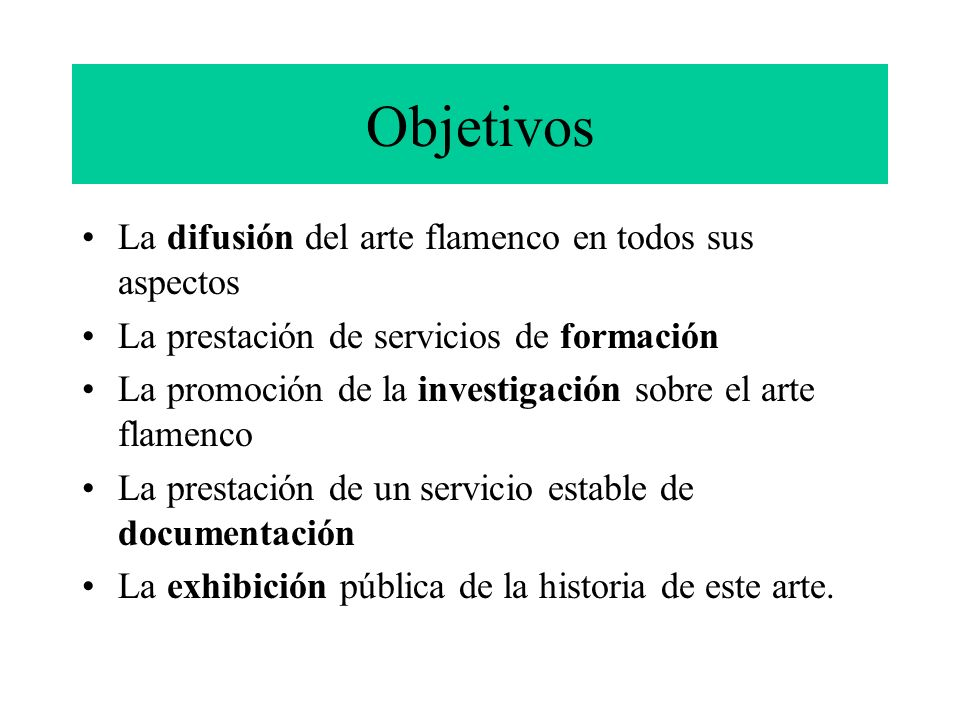 Objetivos La difusión del arte flamenco en todos sus aspectos