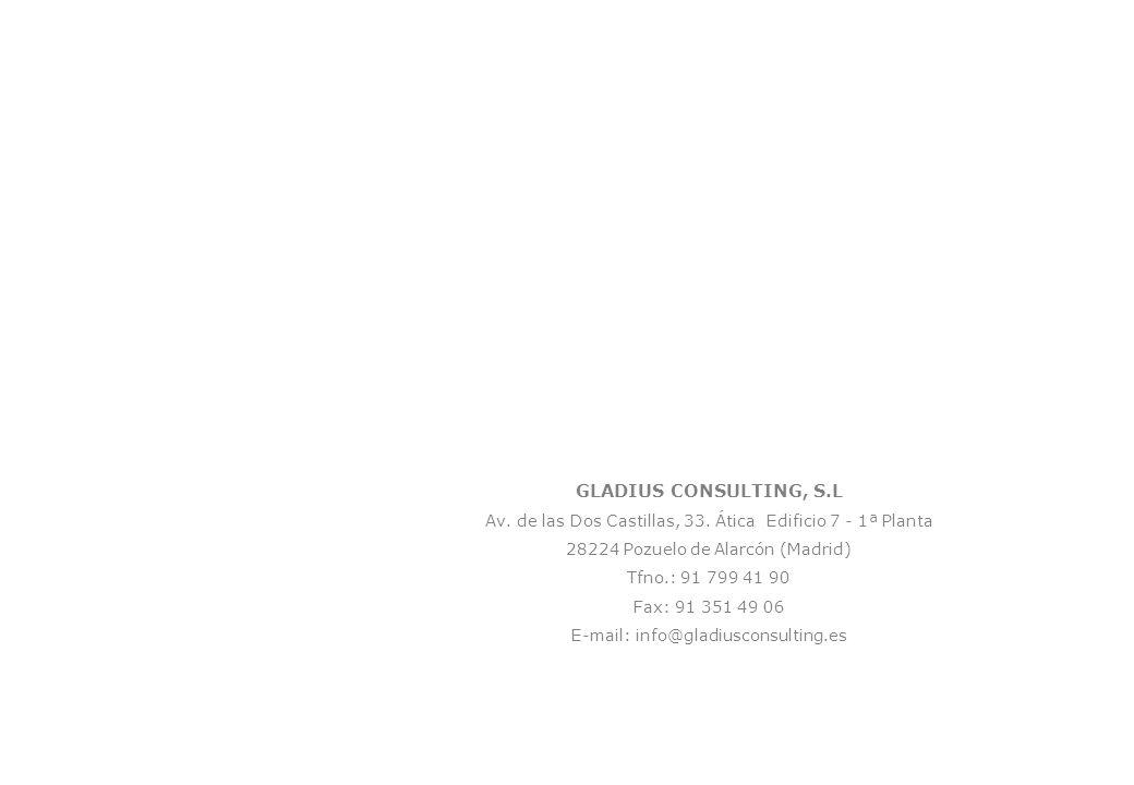 GLADIUS CONSULTING, S.LAv. de las Dos Castillas, 33. Ática Edificio 7 - 1ª Planta. 28224 Pozuelo de Alarcón (Madrid)
