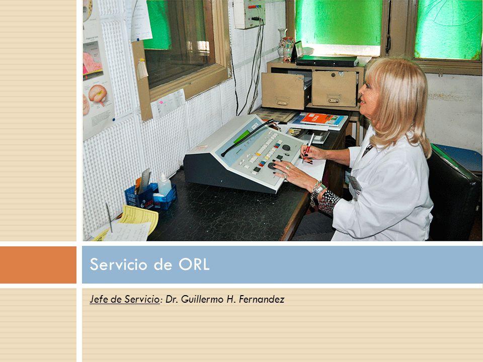 Servicio de ORL Jefe de Servicio: Dr. Guillermo H. Fernandez