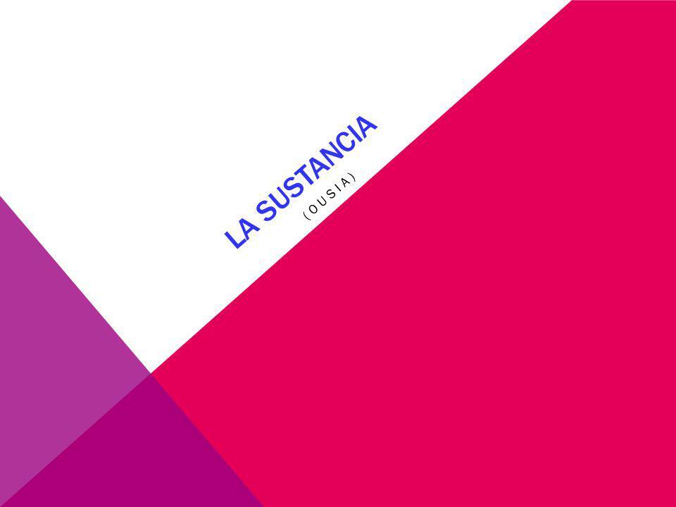 LA SUSTANCIA (ousia)