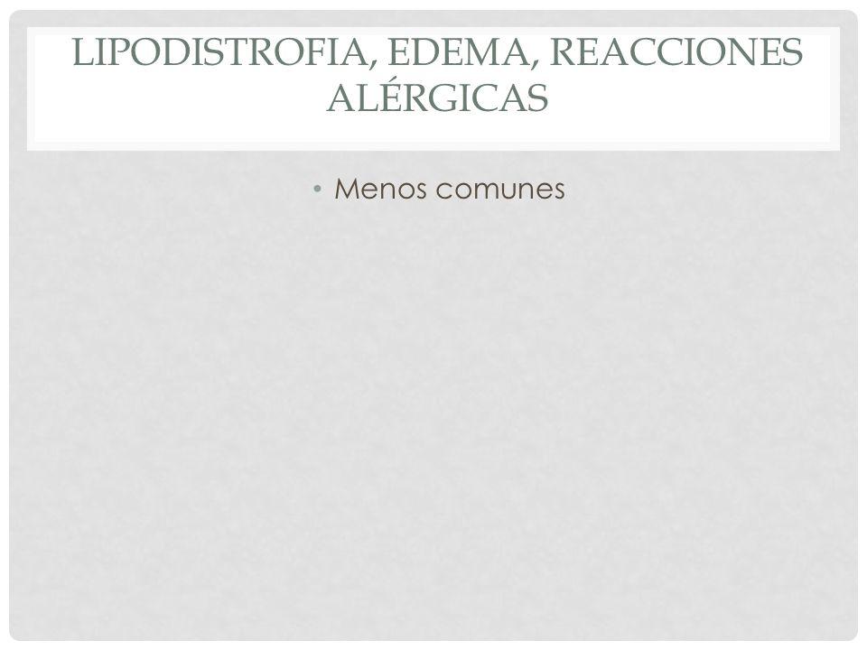 Lipodistrofia, edema, reacciones alérgicas