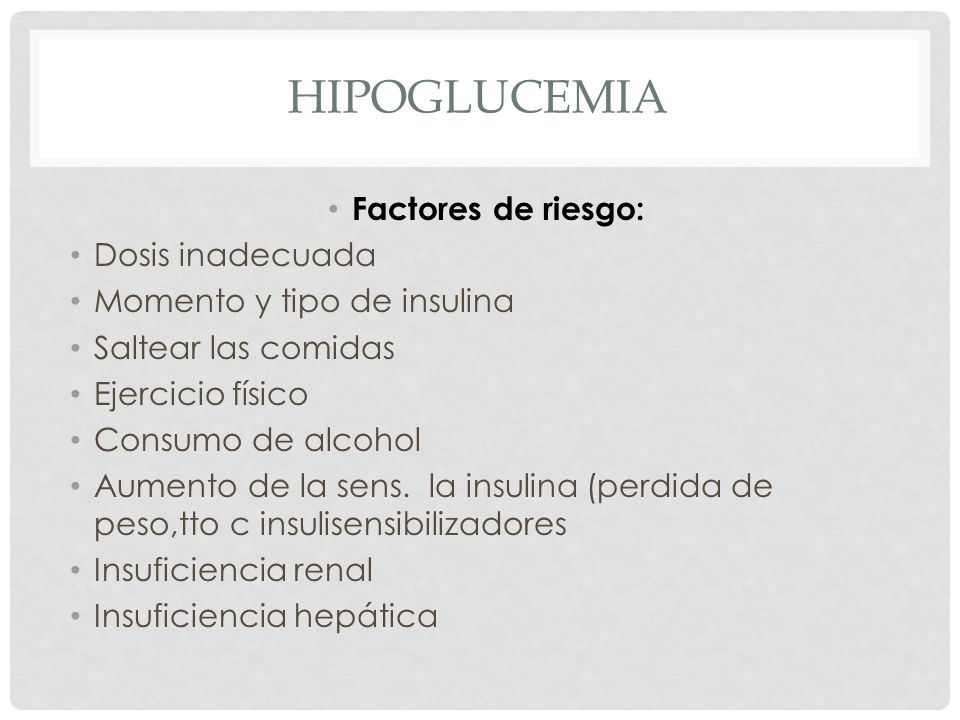 hipoglucemia Factores de riesgo: Dosis inadecuada