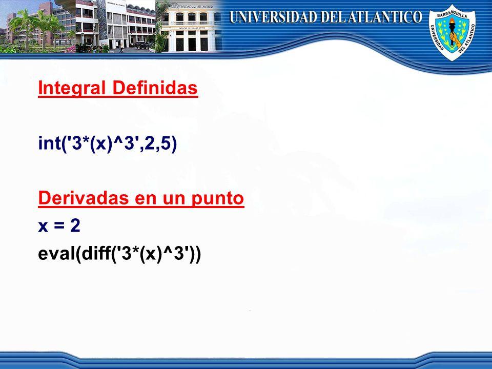 Integral Definidas int( 3*(x)^3 ,2,5) Derivadas en un punto x = 2 eval(diff( 3*(x)^3 ))
