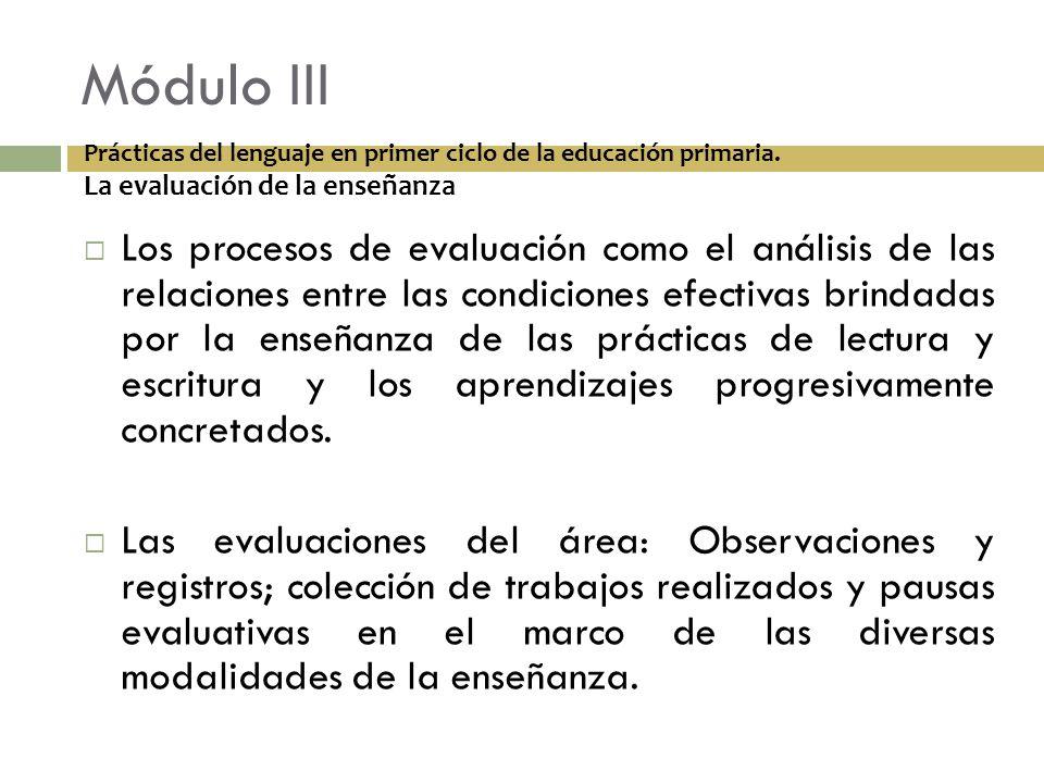 Módulo III Prácticas del lenguaje en primer ciclo de la educación primaria. La evaluación de la enseñanza.
