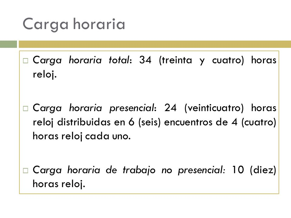 Carga horaria Carga horaria total: 34 (treinta y cuatro) horas reloj.