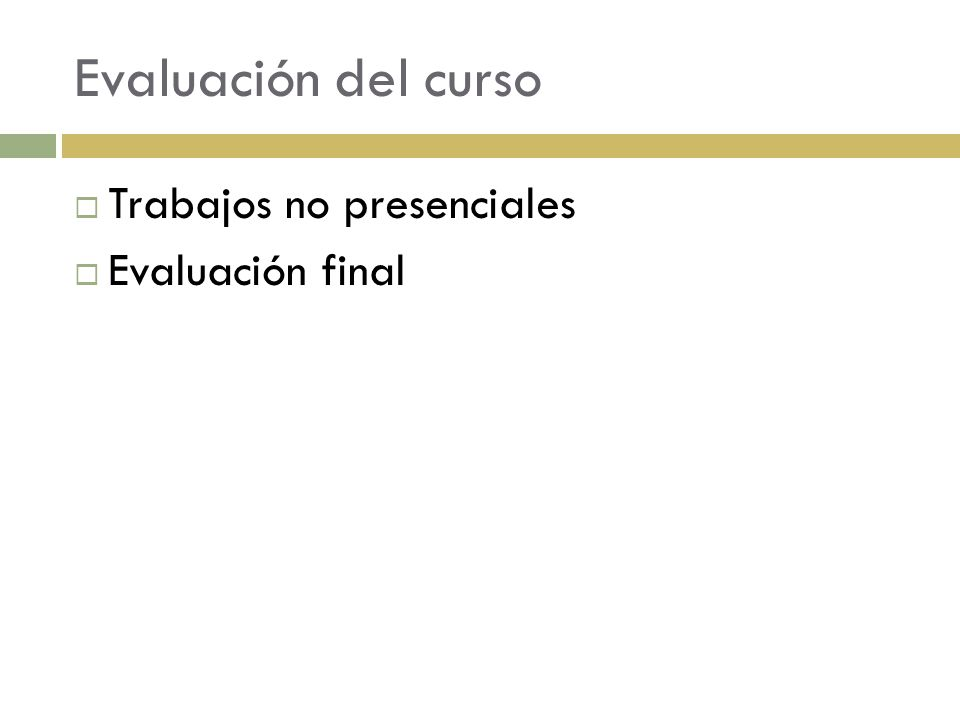 Evaluación del curso Trabajos no presenciales Evaluación final