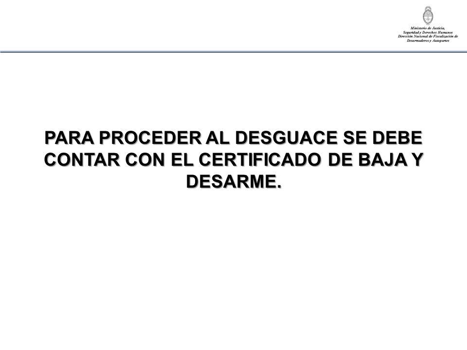 PARA PROCEDER AL DESGUACE SE DEBE CONTAR CON EL CERTIFICADO DE BAJA Y DESARME.